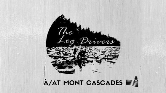 The Log Drivers - Mont Cascades